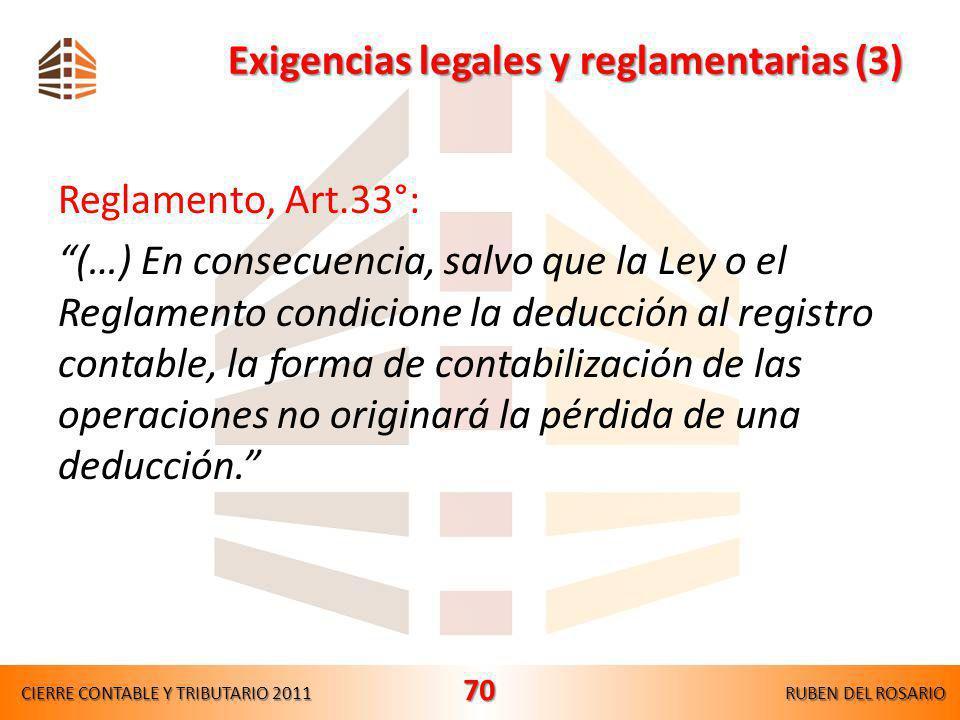 Exigencias legales y reglamentarias (2) Reglamento, Art.33°: La contabilización de operaciones bajo PCGA, puede determinar, por la aplicación de las n