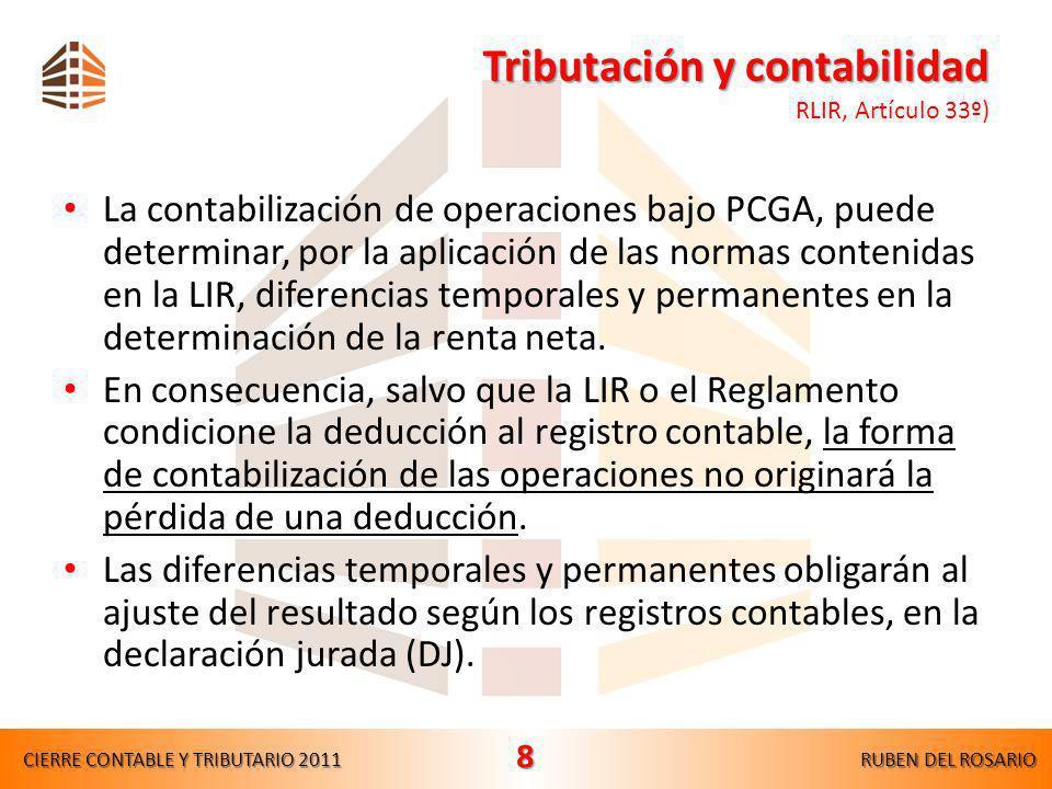 Tributación y contabilidad Tributación y contabilidad RLIR, Artículo 33º) La contabilización de operaciones bajo PCGA, puede determinar, por la aplicación de las normas contenidas en la LIR, diferencias temporales y permanentes en la determinación de la renta neta.