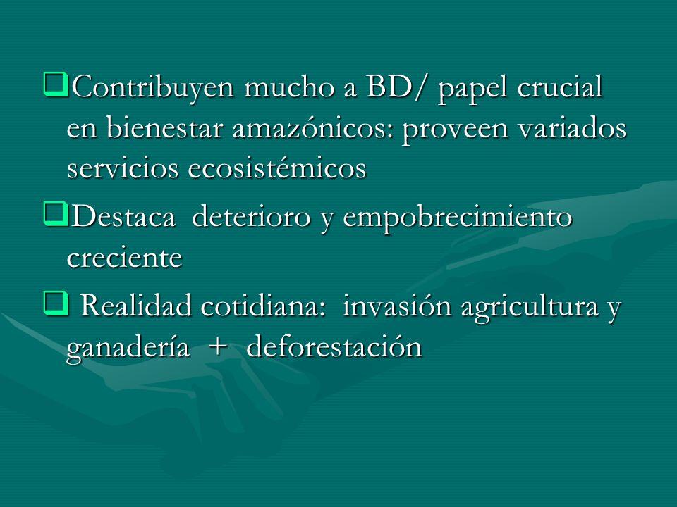 Contribuyen mucho a BD/ papel crucial en bienestar amazónicos: proveen variados servicios ecosistémicos Contribuyen mucho a BD/ papel crucial en biene