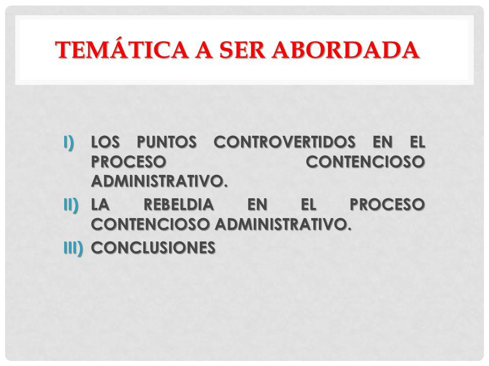 TEMÁTICA A SER ABORDADA I)LOS PUNTOS CONTROVERTIDOS EN EL PROCESO CONTENCIOSO ADMINISTRATIVO.