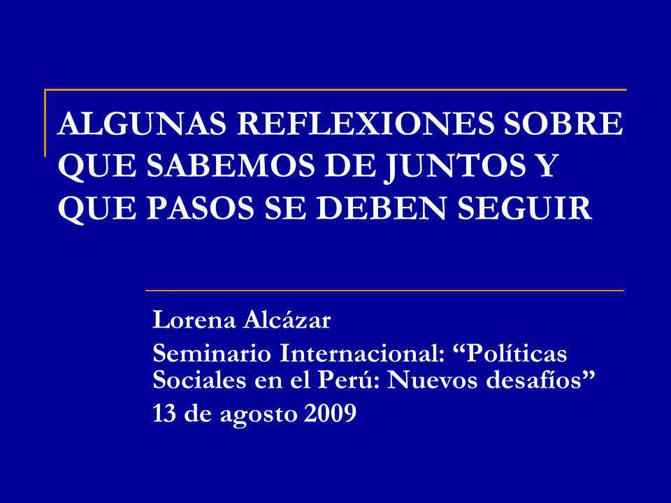 ALGUNAS REFLEXIONES SOBRE QUE SABEMOS DE JUNTOS Y QUE PASOS SE DEBEN SEGUIR Lorena Alcázar Seminario Internacional: Políticas Sociales en el Perú: Nue