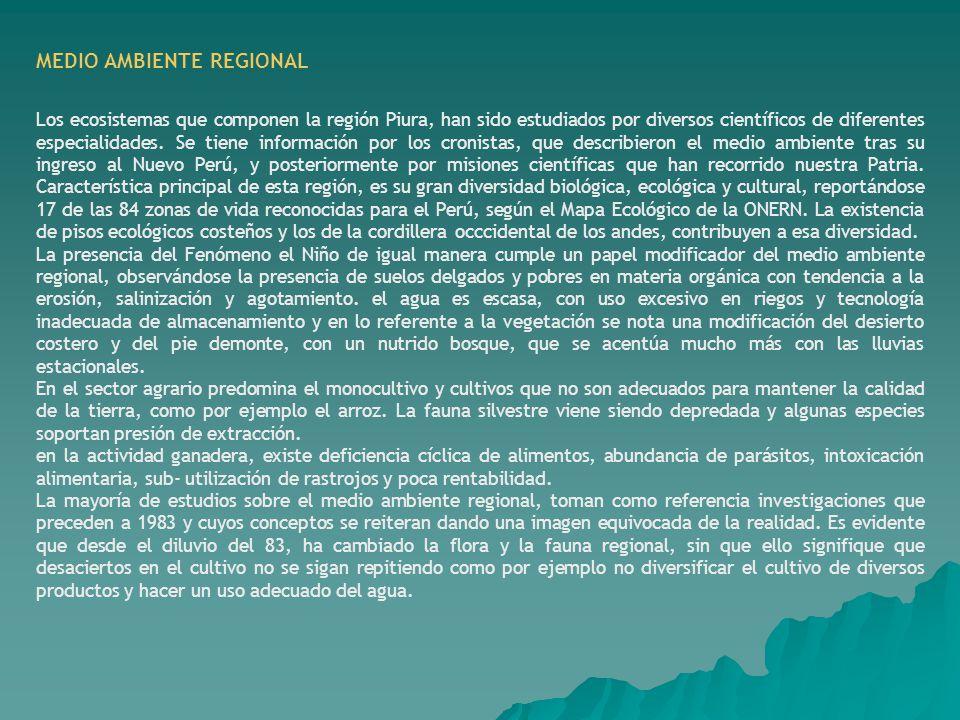 MEDIO AMBIENTE REGIONAL Los ecosistemas que componen la región Piura, han sido estudiados por diversos científicos de diferentes especialidades. Se ti