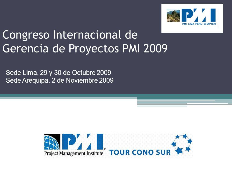 Congreso Internacional de Gerencia de Proyectos PMI 2009 Sede Lima, 29 y 30 de Octubre 2009 Sede Arequipa, 2 de Noviembre 2009