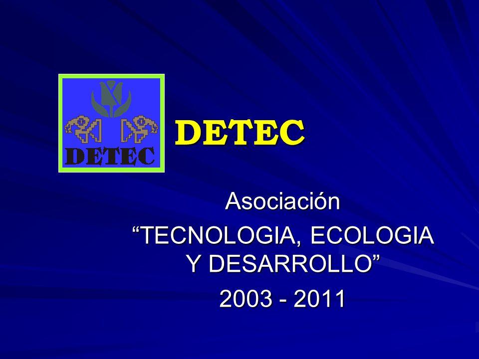 DETEC Asociación TECNOLOGIA, ECOLOGIA Y DESARROLLO 2003 - 2011