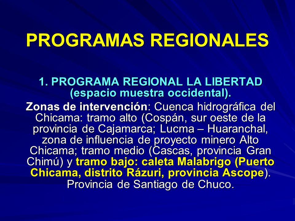 PROGRAMAS REGIONALES 1. PROGRAMA REGIONAL LA LIBERTAD (espacio muestra occidental). Zonas de intervención: Cuenca hidrográfica del Chicama: tramo alto