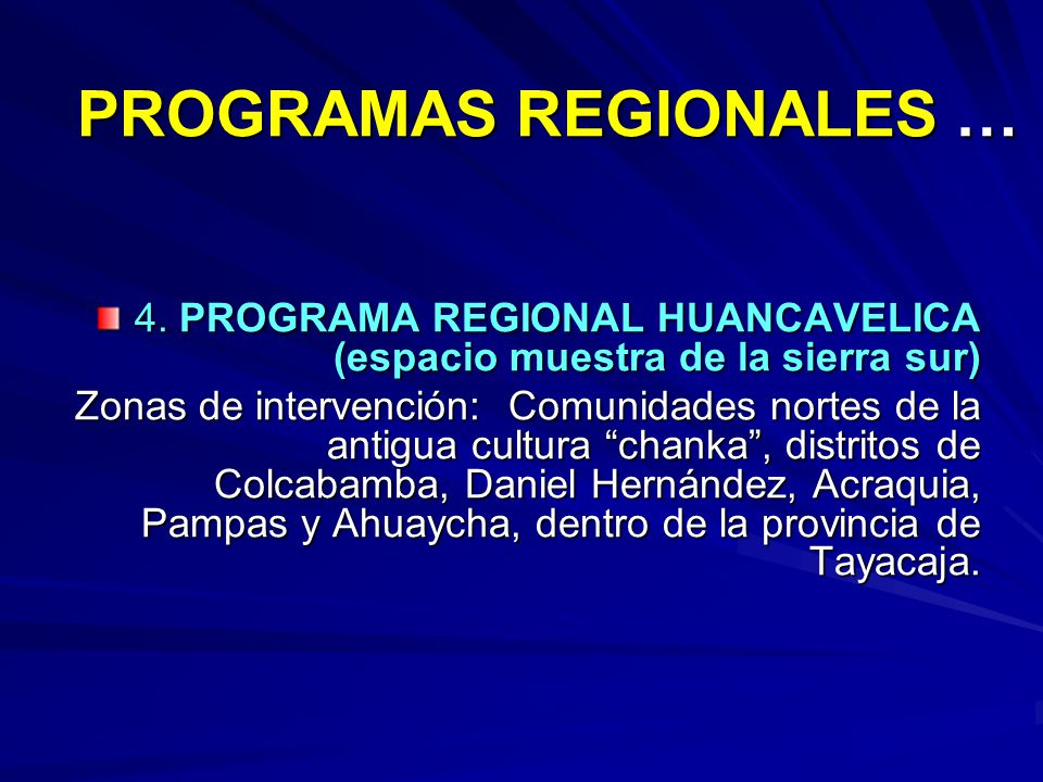 PROGRAMAS REGIONALES … 4. PROGRAMA REGIONAL HUANCAVELICA (espacio muestra de la sierra sur) Zonas de intervención: Comunidades nortes de la antigua cu