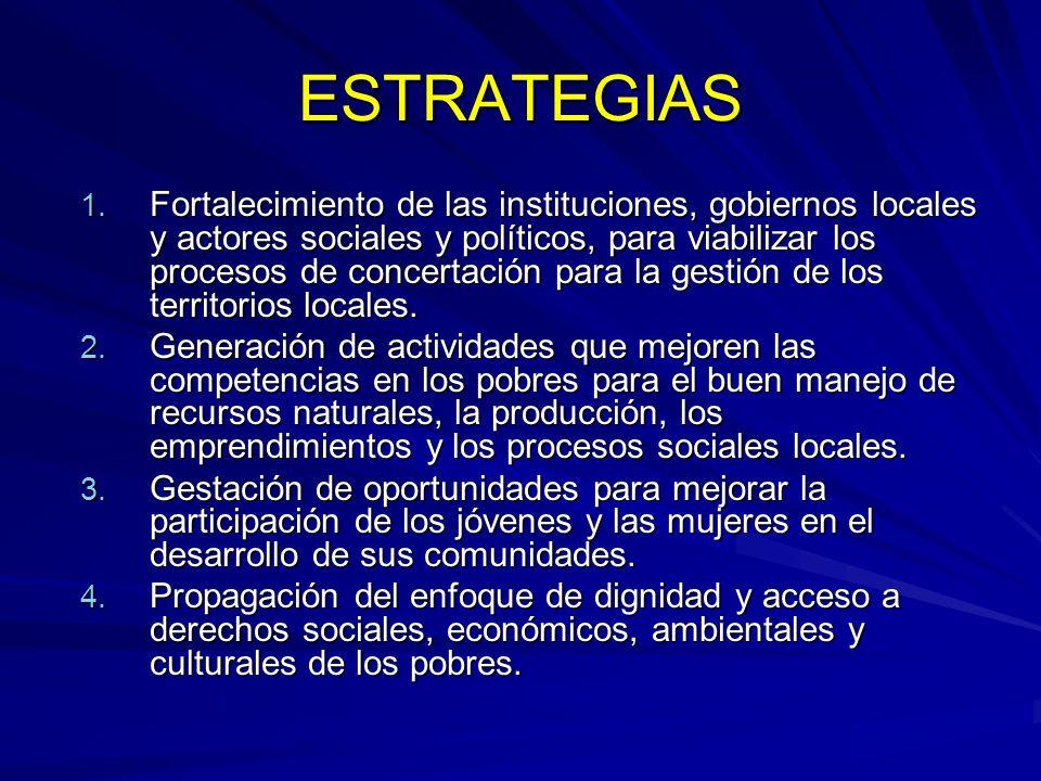 ESTRATEGIAS 1. Fortalecimiento de las instituciones, gobiernos locales y actores sociales y políticos, para viabilizar los procesos de concertación pa