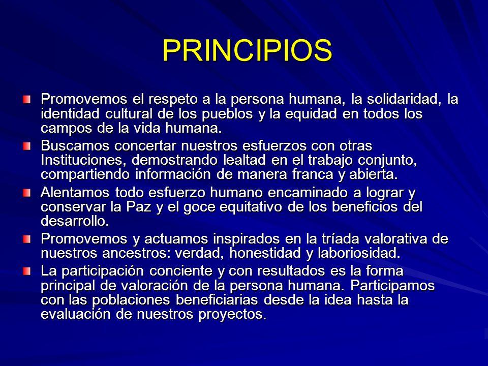 PRINCIPIOS Promovemos el respeto a la persona humana, la solidaridad, la identidad cultural de los pueblos y la equidad en todos los campos de la vida