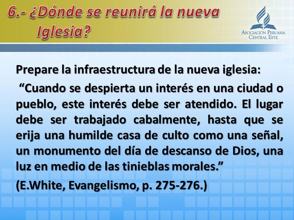 Prepare la infraestructura de la nueva iglesia: Cuando se despierta un interés en una ciudad o pueblo, este interés debe ser atendido. El lugar debe s