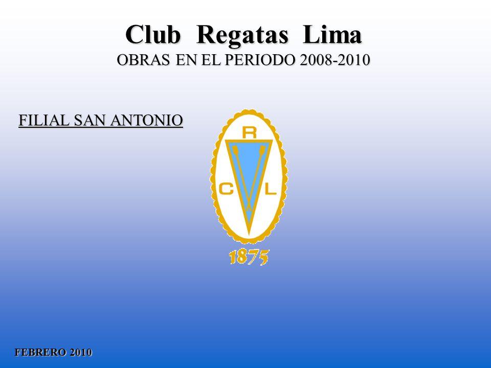 FEBRERO 2010 FILIAL SAN ANTONIO Club Regatas Lima OBRAS EN EL PERIODO 2008-2010