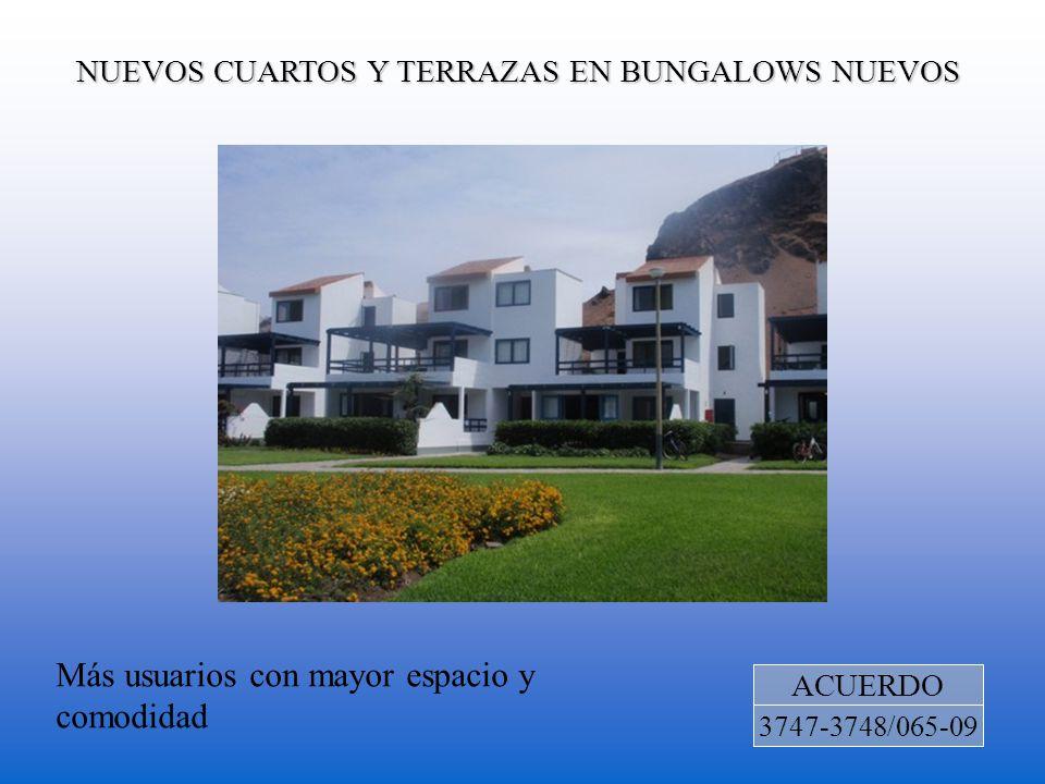 NUEVOS CUARTOS Y TERRAZAS EN BUNGALOWS NUEVOS ACUERDO 3747-3748/065-09 Más usuarios con mayor espacio y comodidad