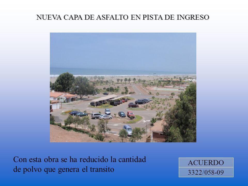 NUEVA CAPA DE ASFALTO EN PISTA DE INGRESO ACUERDO 3322/058-09 Con esta obra se ha reducido la cantidad de polvo que genera el transito