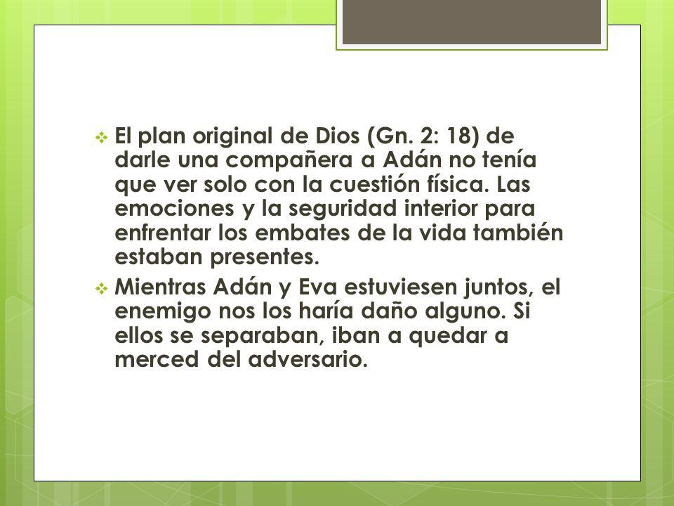 El plan original de Dios (Gn. 2: 18) de darle una compañera a Adán no tenía que ver solo con la cuestión física. Las emociones y la seguridad interior