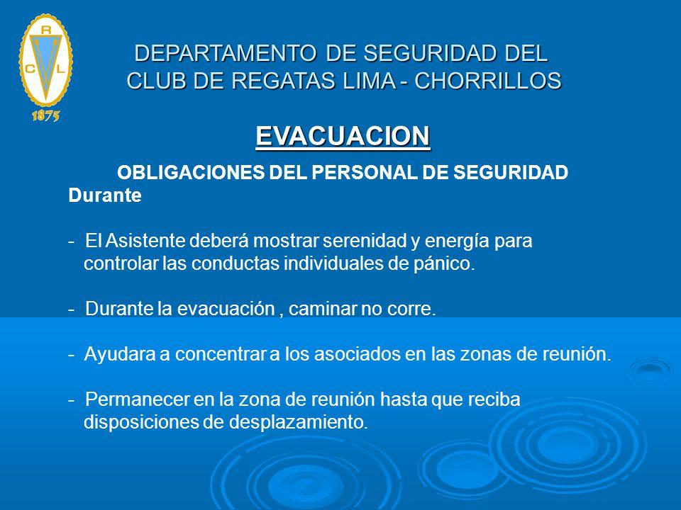 EVACUACION OBLIGACIONES DEL PERSONAL DE SEGURIDAD Durante - El Asistente deberá mostrar serenidad y energía para controlar las conductas individuales