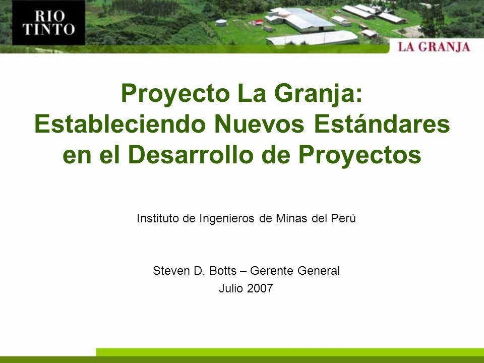 Proyecto La Granja: Estableciendo Nuevos Estándares en el Desarrollo de Proyectos Instituto de Ingenieros de Minas del Perú Steven D. Botts – Gerente