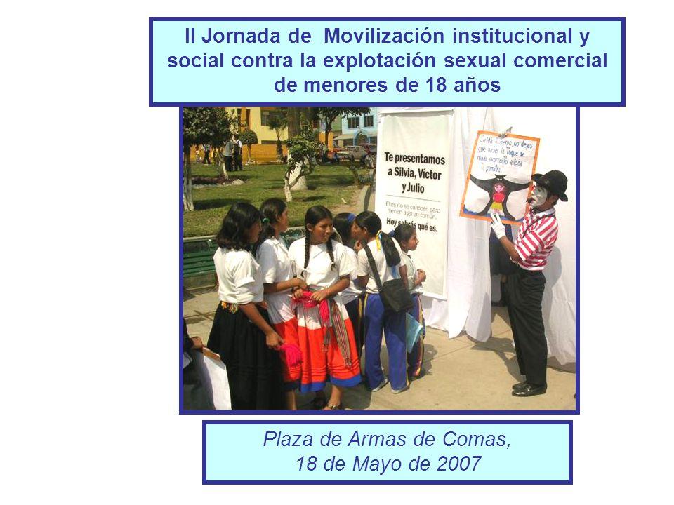 II Jornada de Movilización institucional y social contra la explotación sexual comercial de menores de 18 años Plaza de Armas de Comas, 18 de Mayo de 2007