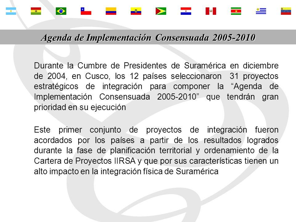 Durante la Cumbre de Presidentes de Suramérica en diciembre de 2004, en Cusco, los 12 países seleccionaron 31 proyectos estratégicos de integración para componer la Agenda de Implementación Consensuada 2005-2010 que tendrán gran prioridad en su ejecución Este primer conjunto de proyectos de integración fueron acordados por los países a partir de los resultados logrados durante la fase de planificación territorial y ordenamiento de la Cartera de Proyectos IIRSA y que por sus características tienen un alto impacto en la integración física de Suramérica Agenda de Implementación Consensuada 2005-2010