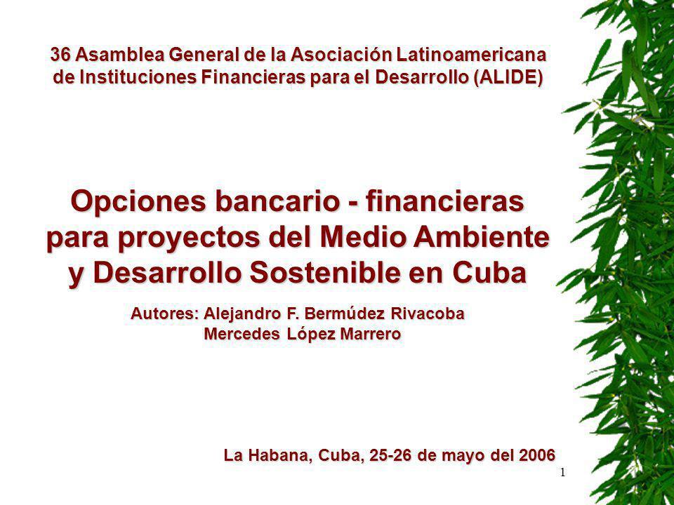 1 36 Asamblea General de la Asociación Latinoamericana de Instituciones Financieras para el Desarrollo (ALIDE) Opciones bancario - financieras para proyectos del Medio Ambiente y Desarrollo Sostenible en Cuba Autores: Alejandro F.