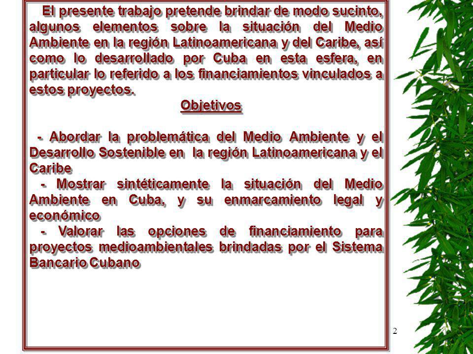 3 EEsbozo de la situación del Medio Ambiente en AAmérica Latina y el Caribe AAmérica Latina y el Caribe Los problemas medioambientales, por su impacto en las actuales y futuras generaciones, han determinado la realización de eventos internacionales que han abordado estos temas, mencionando, entre otros: Los problemas medioambientales, por su impacto en las actuales y futuras generaciones, han determinado la realización de eventos internacionales que han abordado estos temas, mencionando, entre otros: - Conferencia de las Naciones Unidas sobre Medio Ambiente y Desarrollo, Río de Janeiro, Brasil (1992) - Conferencia de las Naciones Unidas sobre Medio Ambiente y Desarrollo, Río de Janeiro, Brasil (1992) - Declaración del Milenio, donde se incluyó el objetivo 7 sobre la sostenibilidad del medio ambiente (2000) - Declaración del Milenio, donde se incluyó el objetivo 7 sobre la sostenibilidad del medio ambiente (2000) - Cumbre Mundial sobre el Desarrollo Sostenible en Johannesburgo (2002) - Cumbre Mundial sobre el Desarrollo Sostenible en Johannesburgo (2002)