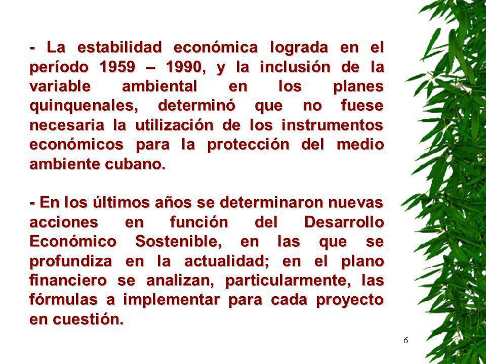6 - La estabilidad económica lograda en el período 1959 – 1990, y la inclusión de la variable ambiental en los planes quinquenales, determinó que no fuese necesaria la utilización de los instrumentos económicos para la protección del medio ambiente cubano.