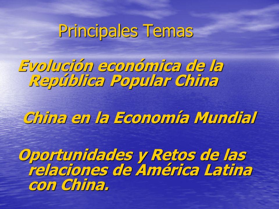 Principales Temas Evolución económica de la República Popular China China en la Economía Mundial China en la Economía Mundial Oportunidades y Retos de las relaciones de América Latina con China.