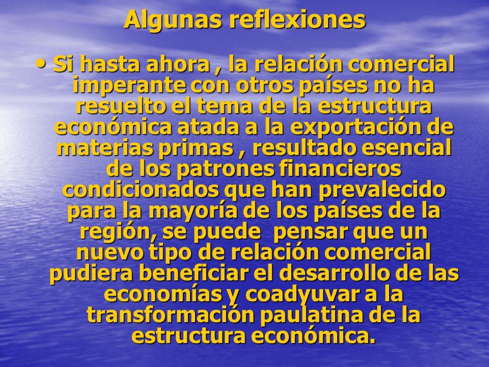 Algunas reflexiones Si hasta ahora, la relación comercial imperante con otros países no ha resuelto el tema de la estructura económica atada a la expo