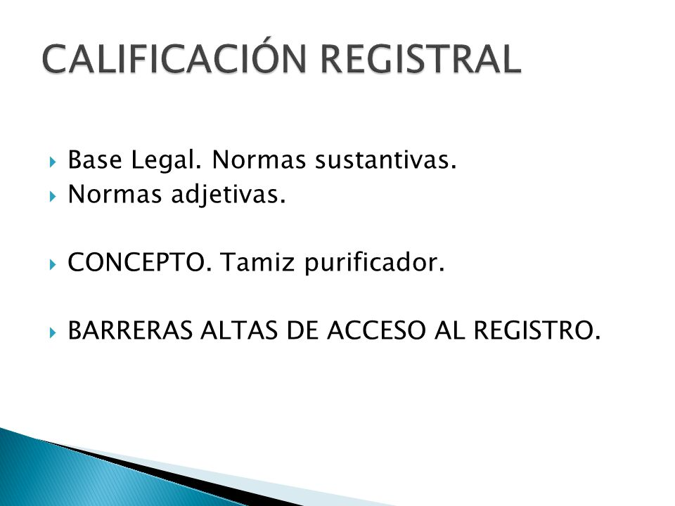 Base Legal. Normas sustantivas. Normas adjetivas. CONCEPTO. Tamiz purificador. BARRERAS ALTAS DE ACCESO AL REGISTRO.