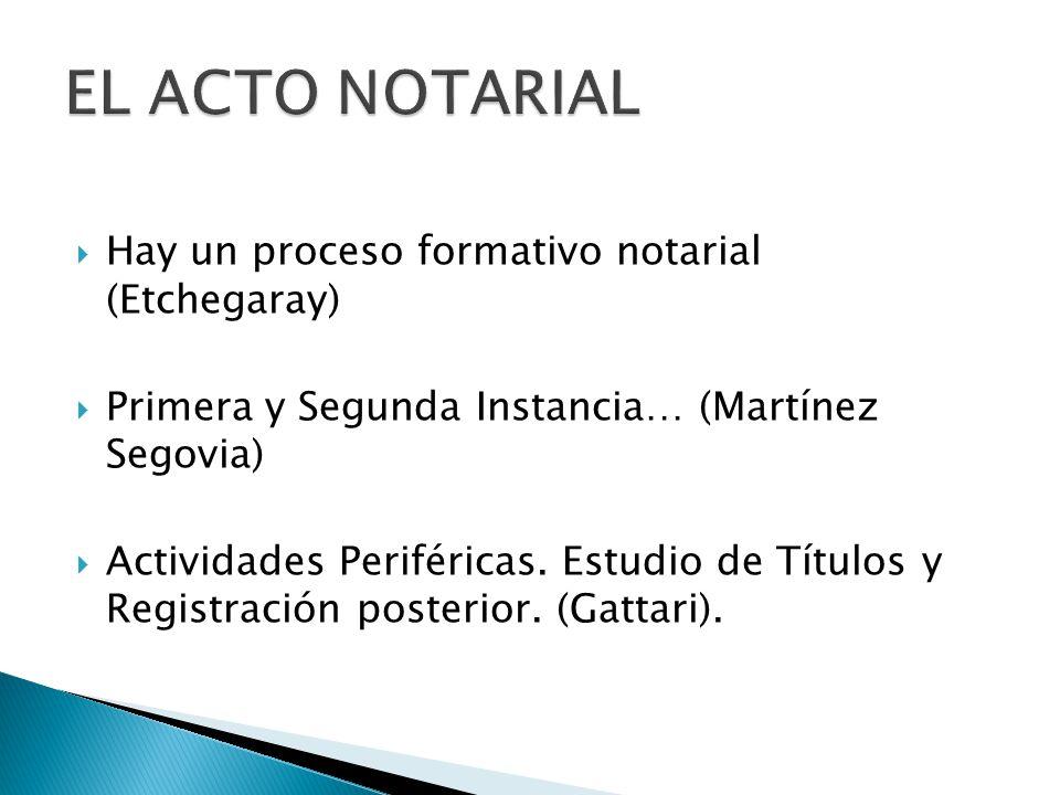 Hay un proceso formativo notarial (Etchegaray) Primera y Segunda Instancia… (Martínez Segovia) Actividades Periféricas. Estudio de Títulos y Registrac