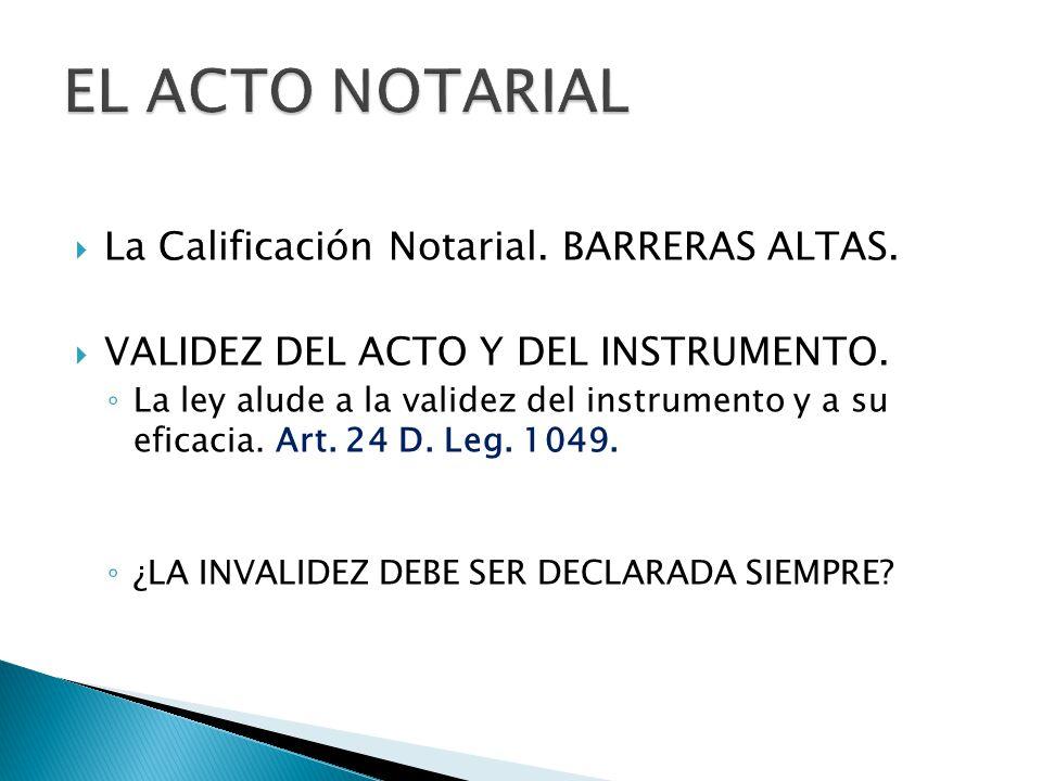 La Calificación Notarial. BARRERAS ALTAS. VALIDEZ DEL ACTO Y DEL INSTRUMENTO. La ley alude a la validez del instrumento y a su eficacia. Art. 24 D. Le