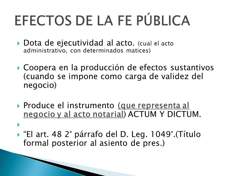 Dota de ejecutividad al acto. (cual el acto administrativo, con determinados matices) Coopera en la producción de efectos sustantivos (cuando se impon