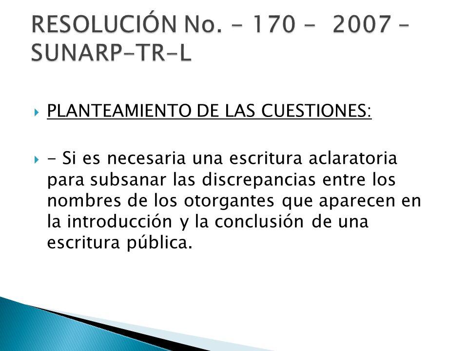 PLANTEAMIENTO DE LAS CUESTIONES: - Si es necesaria una escritura aclaratoria para subsanar las discrepancias entre los nombres de los otorgantes que a