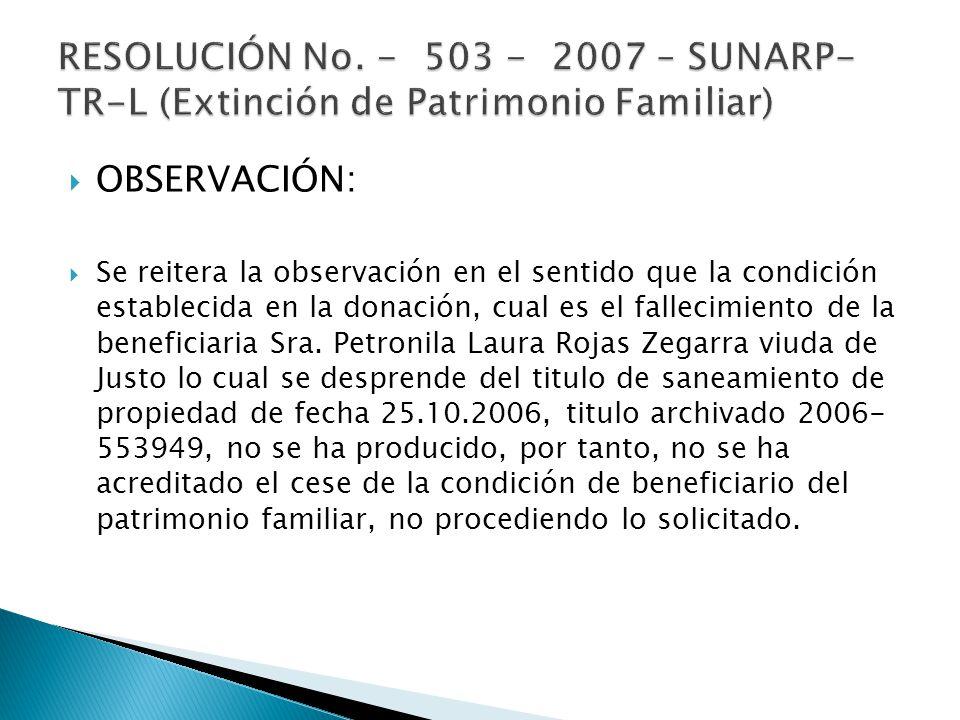 OBSERVACIÓN: Se reitera la observación en el sentido que la condición establecida en la donación, cual es el fallecimiento de la beneficiaria Sra. Pet