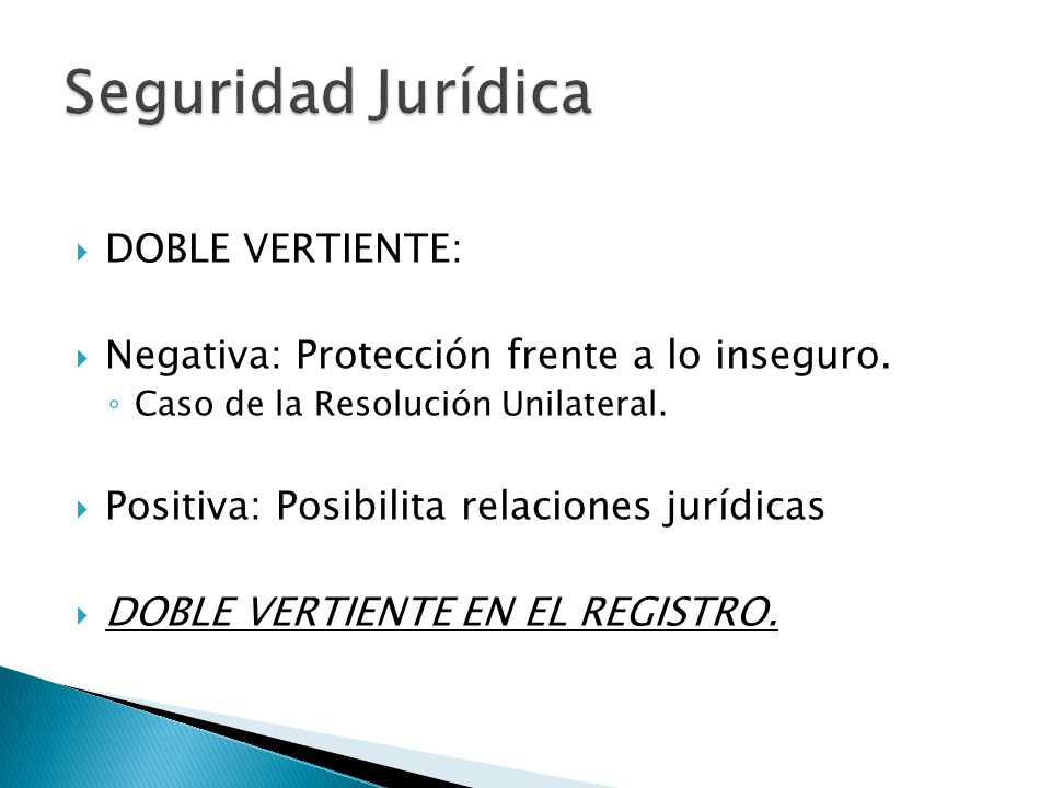 DOBLE VERTIENTE: Negativa: Protección frente a lo inseguro. Caso de la Resolución Unilateral. Positiva: Posibilita relaciones jurídicas DOBLE VERTIENT