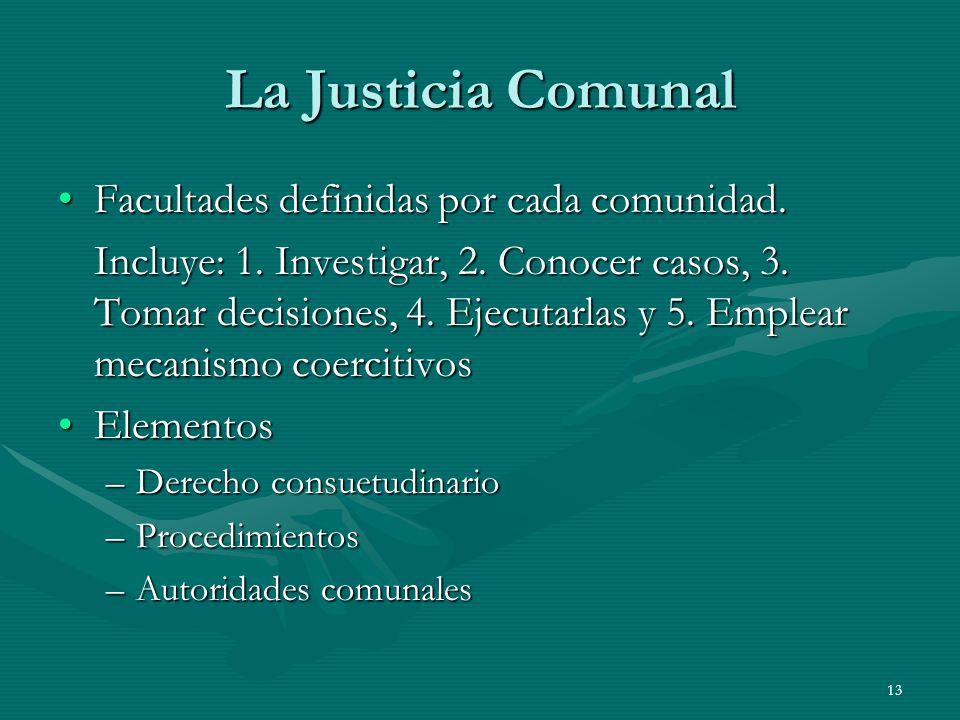 13 La Justicia Comunal Facultades definidas por cada comunidad.Facultades definidas por cada comunidad.