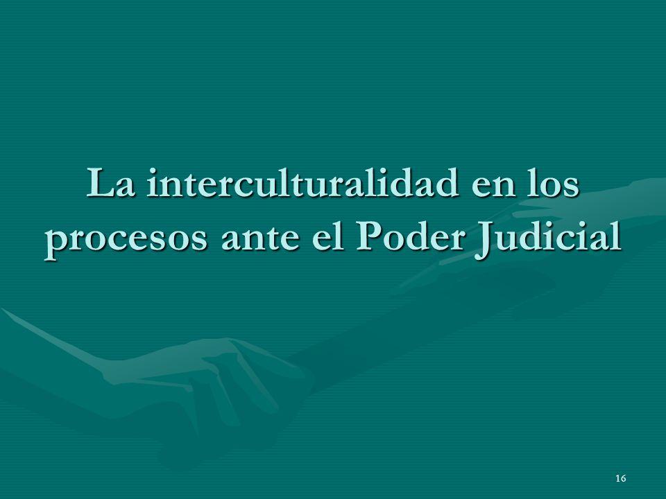 16 La interculturalidad en los procesos ante el Poder Judicial