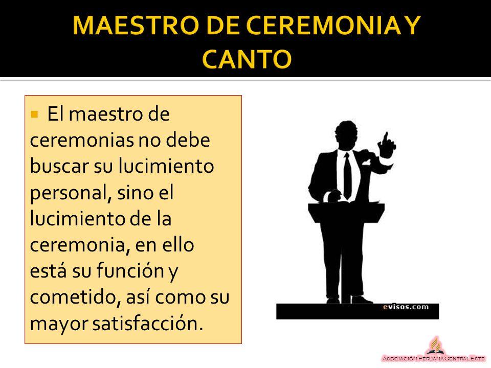 El maestro de ceremonias no debe buscar su lucimiento personal, sino el lucimiento de la ceremonia, en ello está su función y cometido, así como su ma