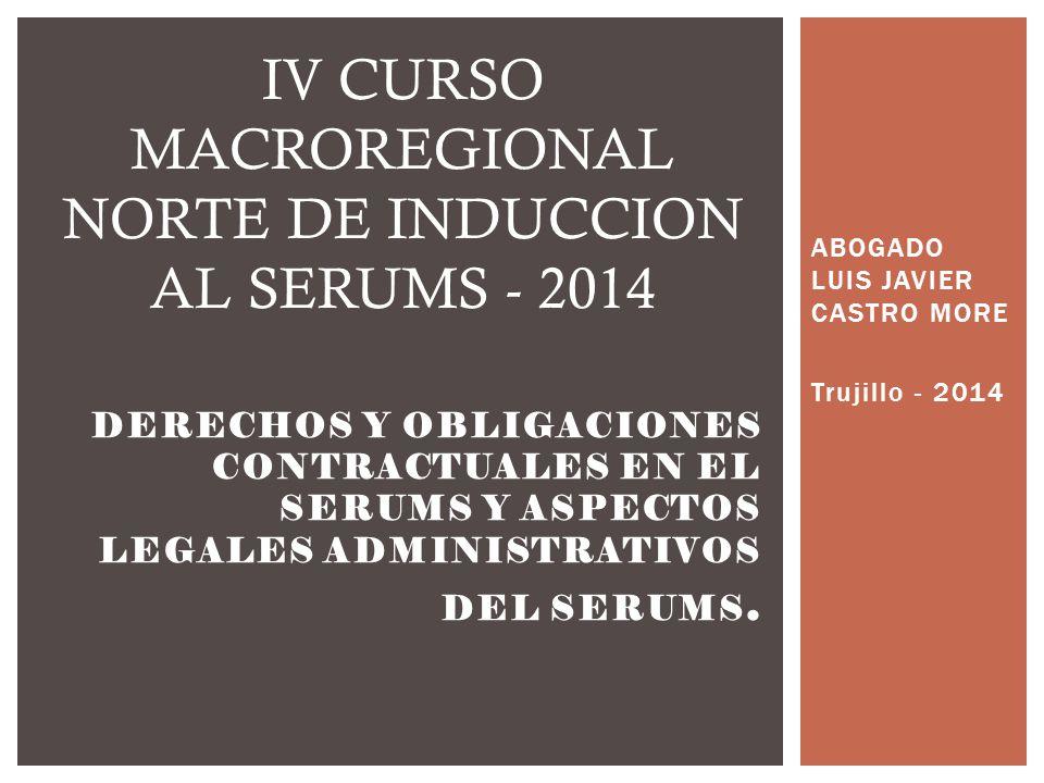 ABOGADO LUIS JAVIER CASTRO MORE Trujillo - 2014 DERECHOS Y OBLIGACIONES CONTRACTUALES EN EL SERUMS Y ASPECTOS LEGALES ADMINISTRATIVOS DEL SERUMS. IV C