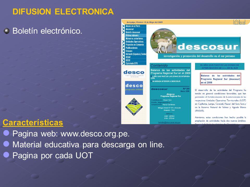 DIFUSION ELECTRONICA Boletín electrónico. Características Pagina web: www.desco.org.pe. Material educativa para descarga on line. Pagina por cada UOT