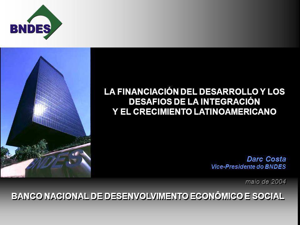 BANCO NACIONAL DE DESENVOLVIMENTO ECONÔMICO E SOCIAL LA FINANCIACIÓN DEL DESARROLLO Y LOS DESAFIOS DE LA INTEGRACIÓN Y EL CRECIMIENTO LATINOAMERICANO