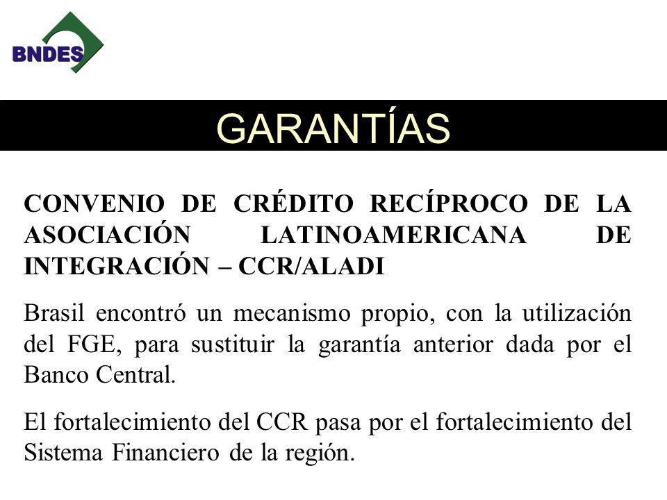GARANTÍAS CONVENIO DE CRÉDITO RECÍPROCO DE LA ASOCIACIÓN LATINOAMERICANA DE INTEGRACIÓN – CCR/ALADI Brasil encontró un mecanismo propio, con la utilización del FGE, para sustituir la garantía anterior dada por el Banco Central.