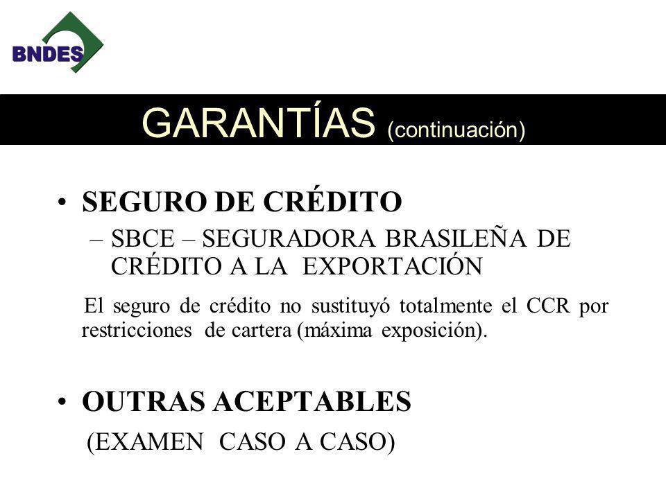 GARANTÍAS (continuación) SEGURO DE CRÉDITO –SBCE – SEGURADORA BRASILEÑA DE CRÉDITO A LA EXPORTACIÓN El El seguro de crédito no sustituyó totalmente el CCR por restricciones de cartera (máxima exposición).