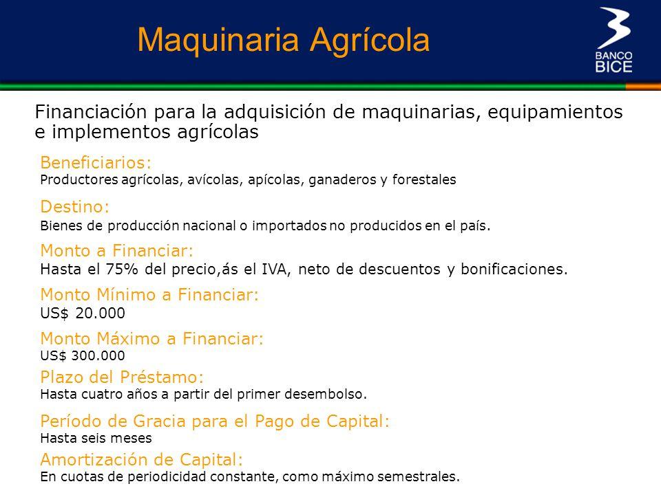 Maquinaria Agrícola Financiación para la adquisición de maquinarias, equipamientos e implementos agrícolas Monto a Financiar: Hasta el 75% del precio,