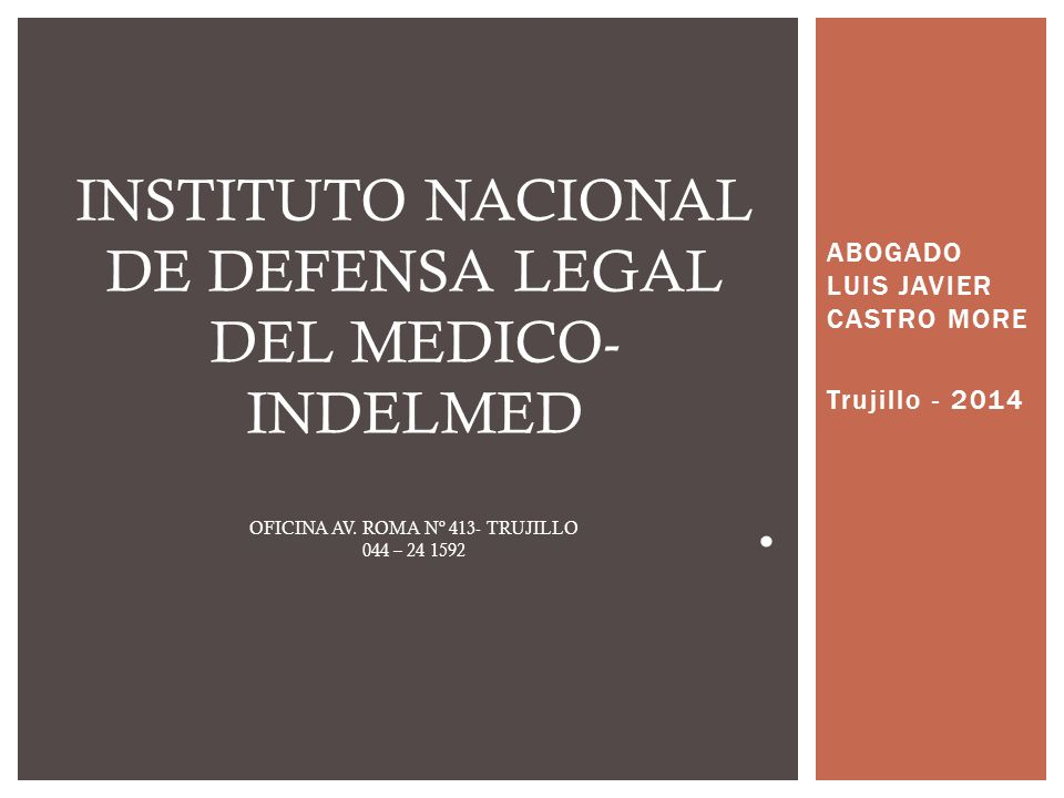 ABOGADO LUIS JAVIER CASTRO MORE Trujillo - 2014. INSTITUTO NACIONAL DE DEFENSA LEGAL DEL MEDICO- INDELMED OFICINA AV. ROMA Nº 413- TRUJILLO 044 – 24 1