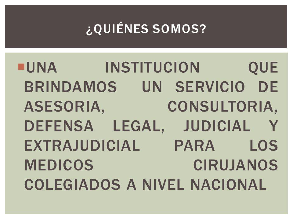 UNA INSTITUCION QUE BRINDAMOS UN SERVICIO DE ASESORIA, CONSULTORIA, DEFENSA LEGAL, JUDICIAL Y EXTRAJUDICIAL PARA LOS MEDICOS CIRUJANOS COLEGIADOS A NI