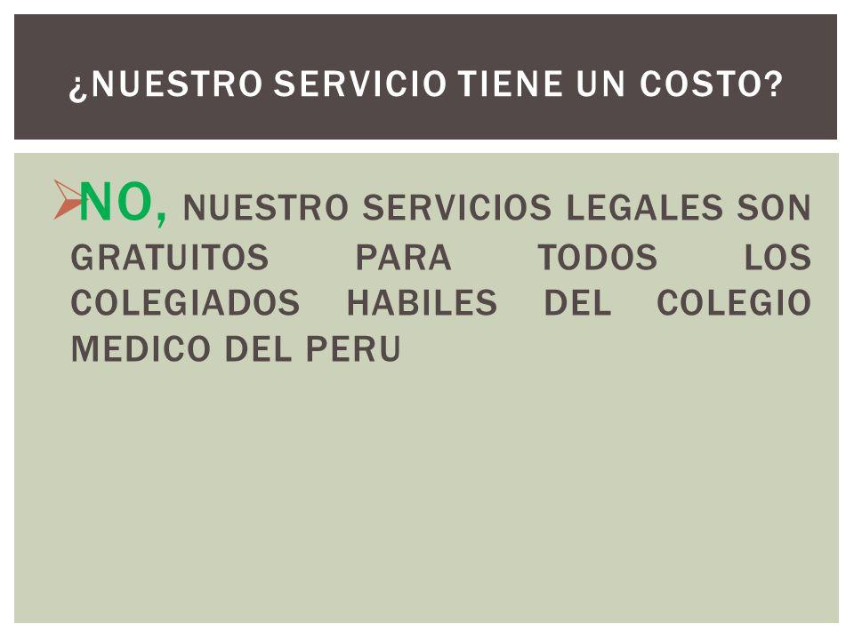 NO, NUESTRO SERVICIOS LEGALES SON GRATUITOS PARA TODOS LOS COLEGIADOS HABILES DEL COLEGIO MEDICO DEL PERU ¿NUESTRO SERVICIO TIENE UN COSTO?