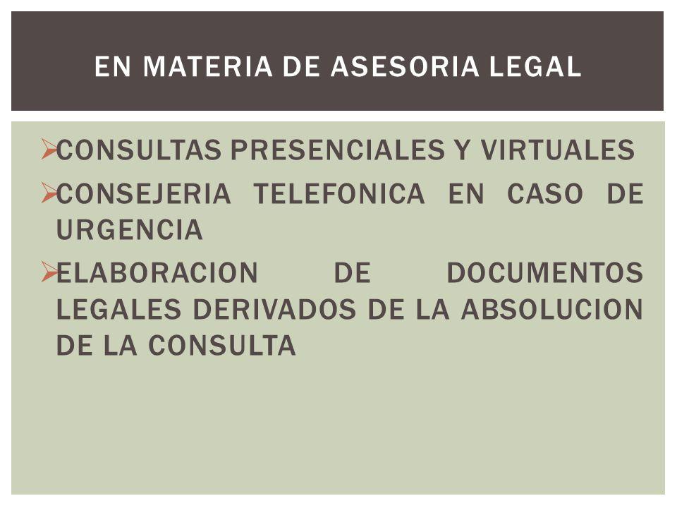 CONSULTAS PRESENCIALES Y VIRTUALES CONSEJERIA TELEFONICA EN CASO DE URGENCIA ELABORACION DE DOCUMENTOS LEGALES DERIVADOS DE LA ABSOLUCION DE LA CONSUL