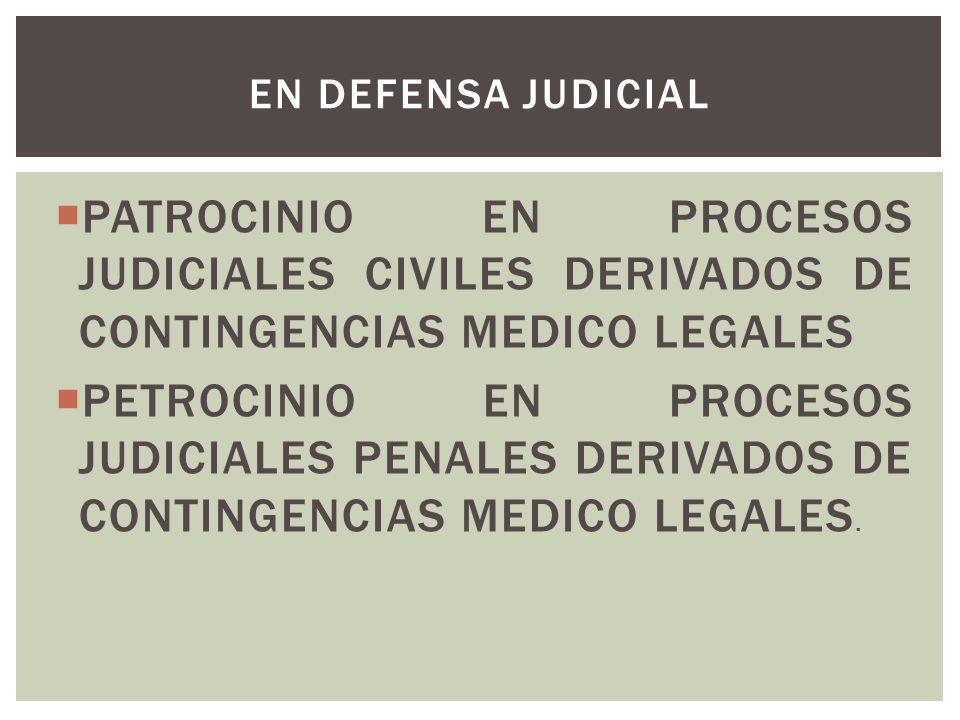 PATROCINIO EN PROCESOS JUDICIALES CIVILES DERIVADOS DE CONTINGENCIAS MEDICO LEGALES PETROCINIO EN PROCESOS JUDICIALES PENALES DERIVADOS DE CONTINGENCI