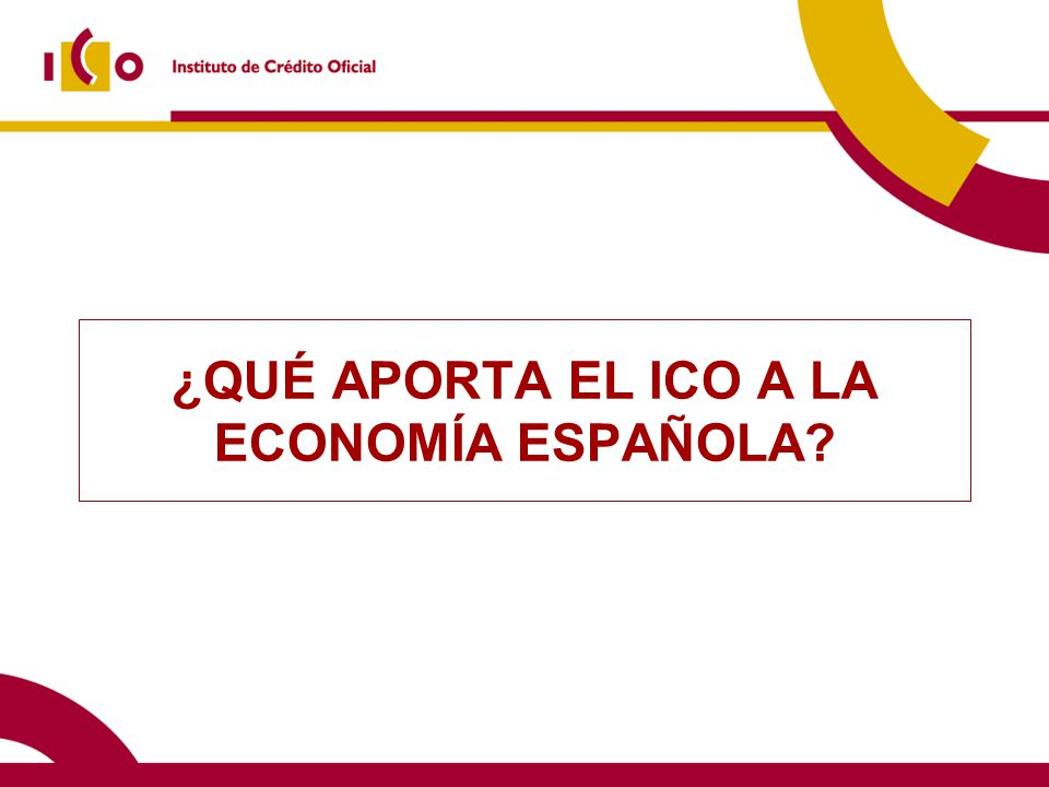 ¿QUÉ APORTA EL ICO A LA ECONOMÍA ESPAÑOLA?