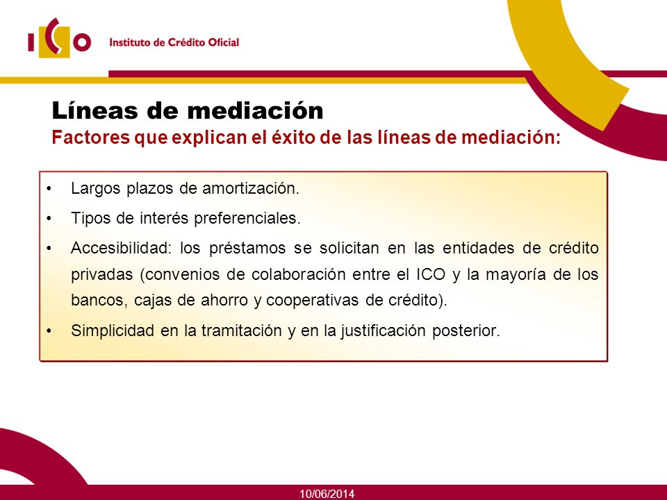 10/06/2014 Líneas de mediación Factores que explican el éxito de las líneas de mediación: Largos plazos de amortización. Tipos de interés preferencial