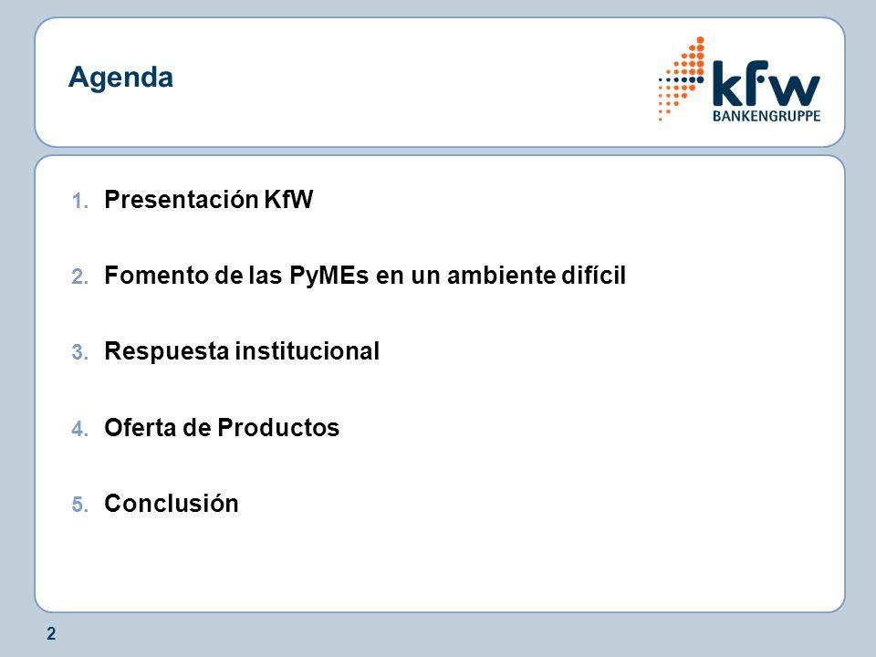 2 Agenda 1. Presentación KfW 2. Fomento de las PyMEs en un ambiente difícil 3. Respuesta institucional 4. Oferta de Productos 5. Conclusión